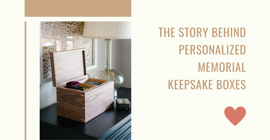 The Story Behind Personalized Memorial Keepsake Boxes