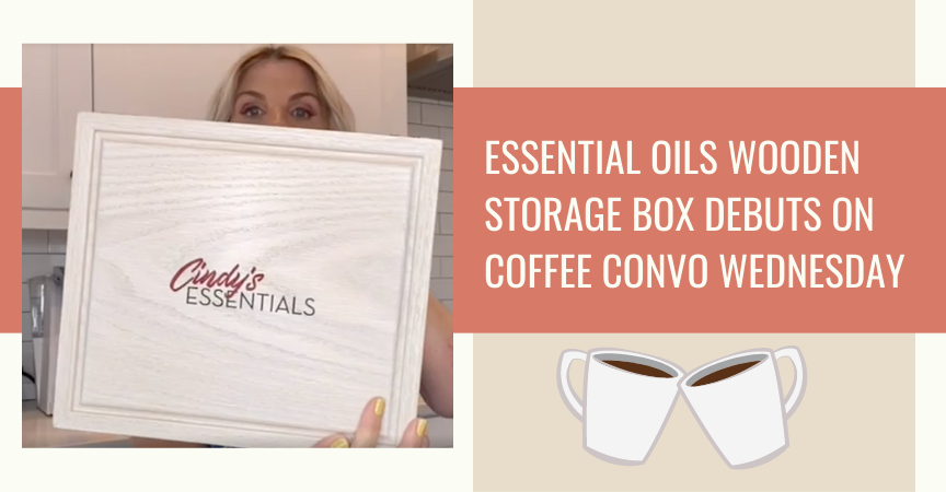 Essential Oils Wooden Storage Box Debuts on Coffee Convo Wednesday