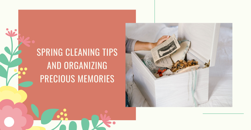 Spring Cleaning Tips and Organizing Precious Memories